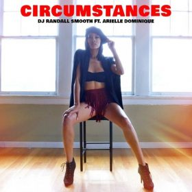 DJ Randall Smooth, Arielle D. - Circumstances (Remixes) [ChiNolaSoul]