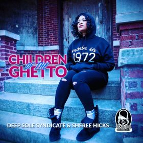 Deep Sole Syndicate and Sheree Hicks - Children of the Ghetto [Chic Soul Music]