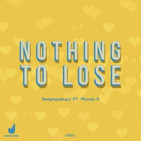 DeepHoodSoul, Phinda M - Nothing To Lose [Hoodsoul Records]