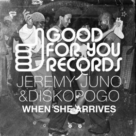 Jeremy Juno & Diskopogo - When She Arrives [Good For You Records]