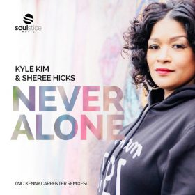 Kyle Kim, Sheree Hicks - Never Alone (inc. Kenny Carpenter Remix) [Soulstice Music]