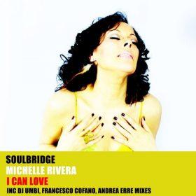 Soulbridge, Michelle Rivera - I Can Love [HSR Records]