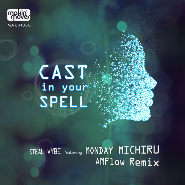 Steal Vybe, Monday Michiru - Cast In Your Spell (AMFlow Remix) [Makin Moves]