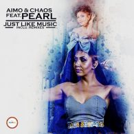 Aimo & Chaos, Pearl - Just Like Music (Remixes) [Seres Producoes]