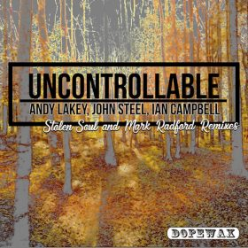 Andy Lakey, John Steel, Ian Campbell - Uncontrollable [Dopewax]