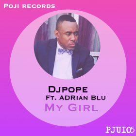 DJ Pope feat. Adrian Blu - My Girl (2018 Mixes) [Poji Records]