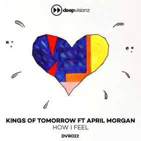 Kings Of Tomorrow feat. April Morgan - How I Feel [deepvisionz]
