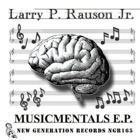 Larry P. Rauson Jr. - Musicmentals EP [New Generation Records]