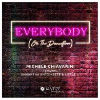 Michele Chiavarini feat. Samantha-Antoinette & Little L - Everybody (On The Dancefloor) [Quantize Recordings]