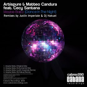 Artispure, Cecy Santana, Matteo Candura - Maybe Baby (Dance In The Night) [Cabana]