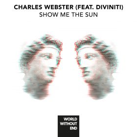 Charles Webster feat. Diviniti - Show Me The Sun [World Without End]
