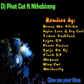 DJ Phat Cat, Nthabiseng - Give Me Your Time (Remixes) [Phat Cat Productions]
