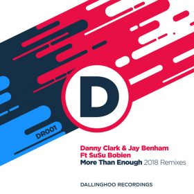 Danny Clark, Jay Benham, SuSu Bobien - More Than Enough (2018 Remixes) [Dallinghoo Recordings]