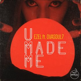 Ezel feat. Ovasoul7 - U Made Me EP [Bayacou Records]