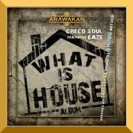 Greco Soul feat. Eaze - What Is House [Arawakan]