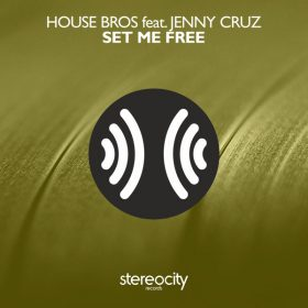 House Bros, Jenny Cruz - Set Me Free [Stereocity]