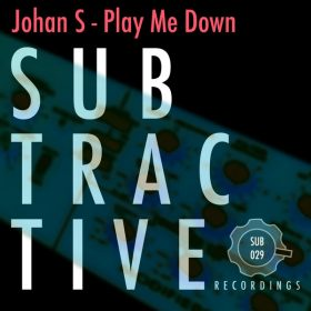 Johan S - Play Me Down [Subtractive Recordings]