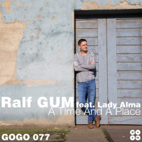 Ralf GUM, Lady Alma - A Time And A Place [GOGO Music]
