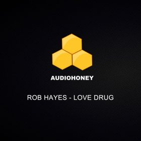 Rob Hayes - Love Drug [Audio Honey]