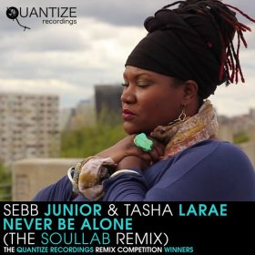 Sebb Junior, Tasha LaRae - Never Be Alone (The SoulLab Remix) [Quantize Recordings]