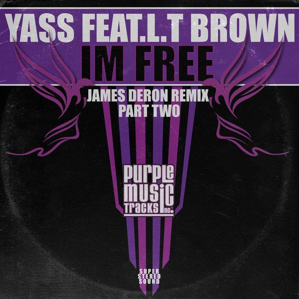 Yass, L.T. Brown - Im Free (James Deron Remix Part Two) [Purple Tracks]