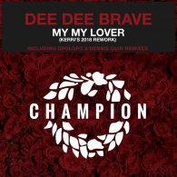 Dee Dee Brave - My My Lover (Remixes) [Champion Records]