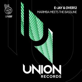 E-Jay & Over12 - Marimba Meets the Bassline [Union Records]