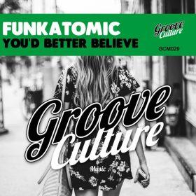 Funkatomic - You'd Better Believe [Groove Culture]