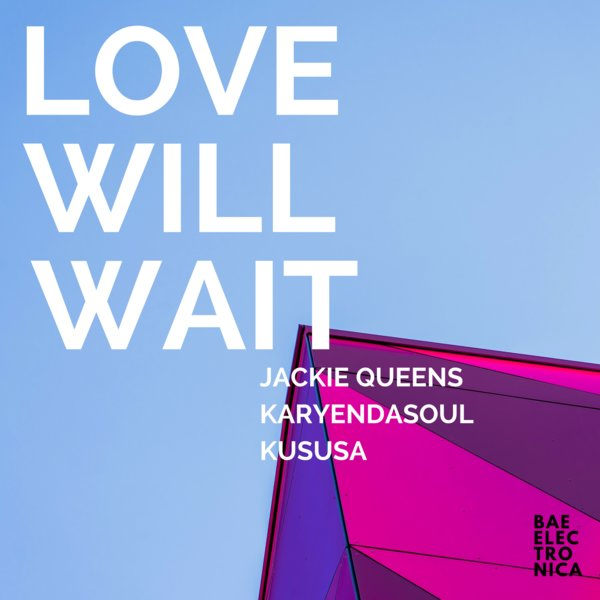 Jackie Queens - Love Will Wait [Bae Electronica]
