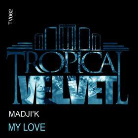 Madji'k - My Love [Tropical Velvet]