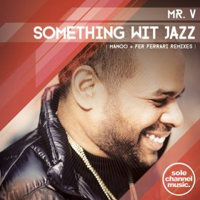 Mr. V - Something Wit Jazz (Manoo & Fer Ferrari Remixes) [SOLE Channel Music]