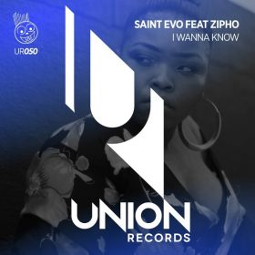 Saint Evo, Zipho - I Wanna Know [Union Records]