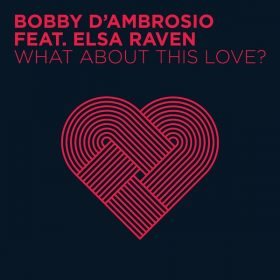 Bobby D'Ambrosio, Elsa Raven - What About This Love [Osio]