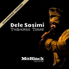 Dele Sosimi - Turbulent Times (Unreleased Remixes) [MoBlack Records]
