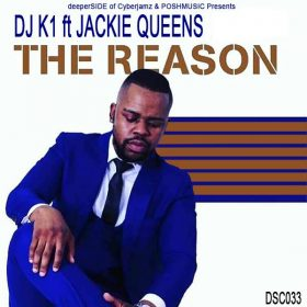 Dj K1, Jackie Queens - The Reason [Deeper Side of Cyberjamz Records]