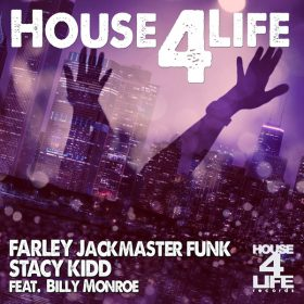 Farley Jackmaster Funk & Stacy Kidd feat. Billy Monroe - House 4 Life [House 4 Life]