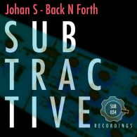 Johan S - Back N Forth [Subtractive Recordings]
