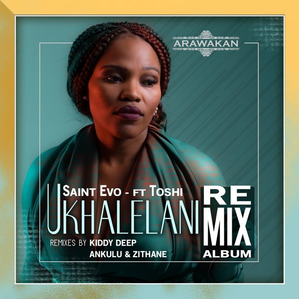 Saint Evo, Toshi - Ukhalelani (Remixes) [Arawakan]