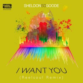 Sheldon So Goode - I Want You (Reelsoul Remix) [Makin Moves]