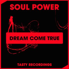 Soul Power - Dream Come True [Tasty Recordings Digital]
