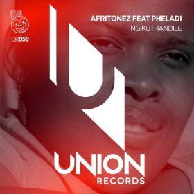 Afritonez, Pheladi - Ngikuthandile [Union Records]