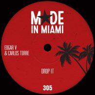 Edgar V & Carlos Torre - Drop It [Made In Miami]