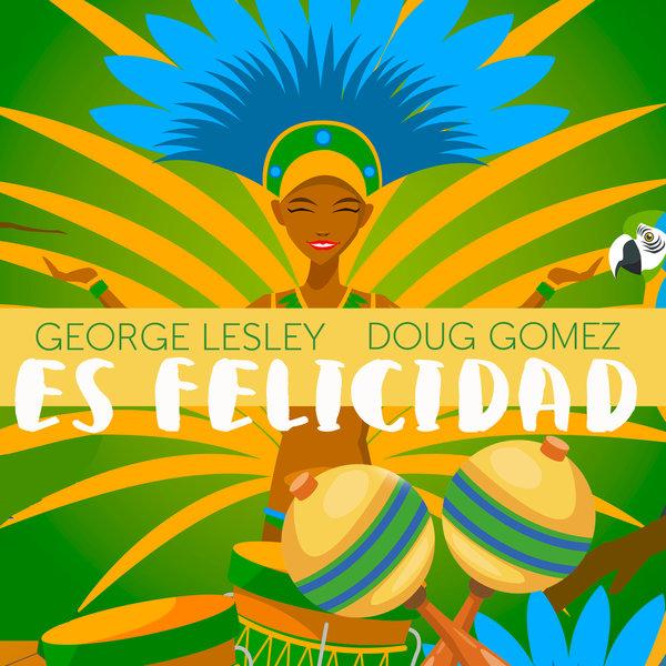 George Lesley, Doug Gomez - Es Felicidad [Merecumbe Recordings]