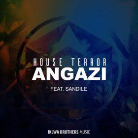 House Terror feat. Sandile - Angazi [Iklwa Brothers Music]