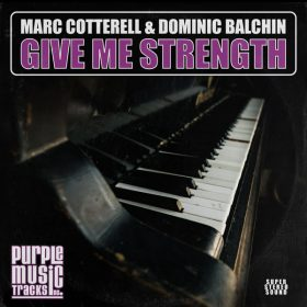 Marc Cotterell, Dominic Balchin - Give Me Strength [Purple Tracks]