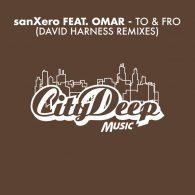 SanXero, Omar - To & Fro (David Harness Remixes) [CityDeep Music]