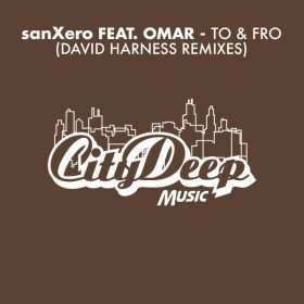 SanXero, Omar - To & Fro (David Harness Remixes) [CityDeep Music]