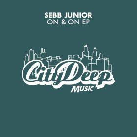 Sebb Junior - On & On [CityDeep Music]
