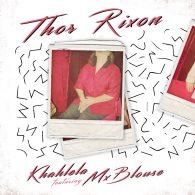 Thor Rixon feat. Mx Blouse - Khahlela [Get Physical]