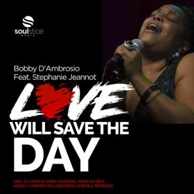 Bobby D'Ambrosio, Stephanie Jeannot - Love Will Save The Day (Remixes) [Soulstice Music]